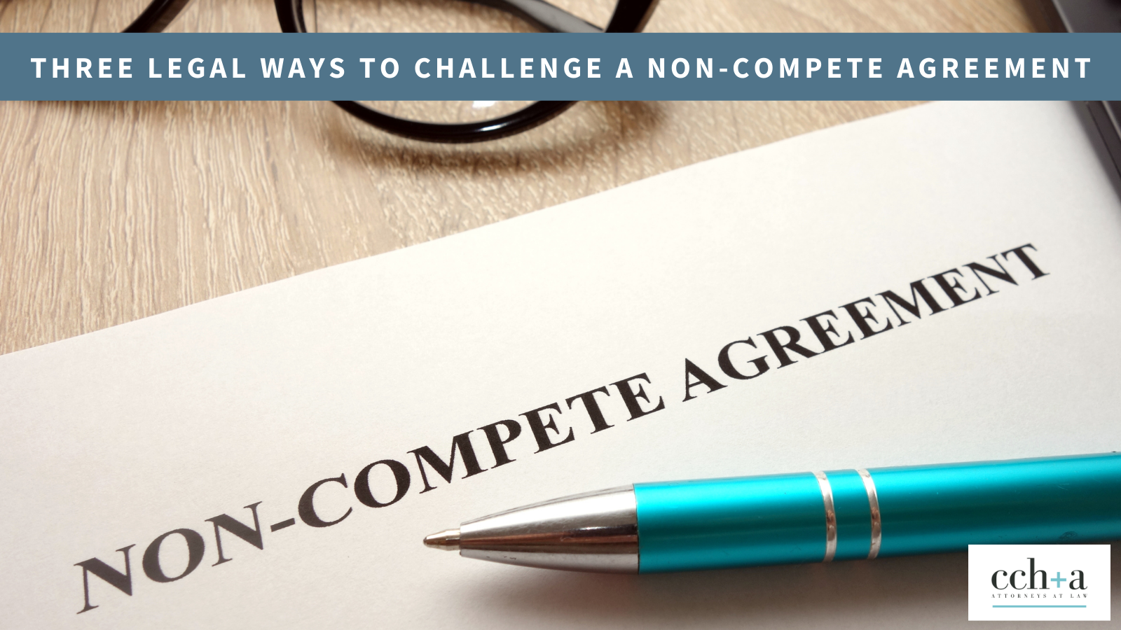Ccha feb 2021 Three legal ways to challenge a non compete agreement tw FINAL